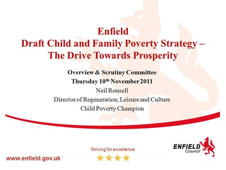 Enfield Draft Child and Family Poverty Strategy – The Drive Towards Prosperity Overview & Scrutiny Committee Thursday 10 th November 2011 Neil Rousell.