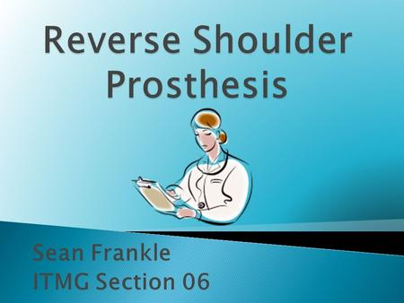 Sean Frankle ITMG Section 06.  Artificial joint used to replace damaged or malfunctioning shoulder joints in patients  Breakthrough in medical technology.