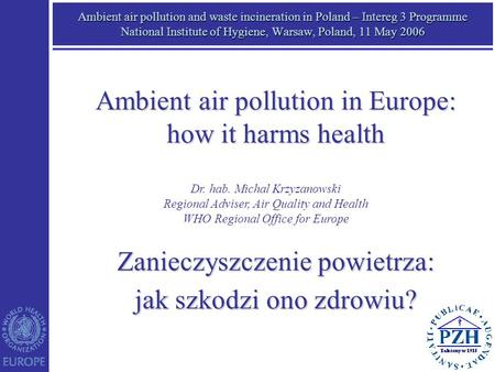 Ambient air pollution and waste incineration in Poland – Intereg 3 Programme National Institute of Hygiene, Warsaw, Poland, 11 May 2006 Dr. hab. Michal.