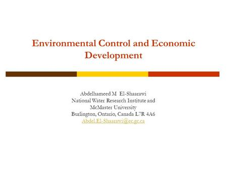 Environmental Control and Economic Development Abdelhameed M El-Shaarawi National Water Research Institute and McMaster University Burlington, Ontario,