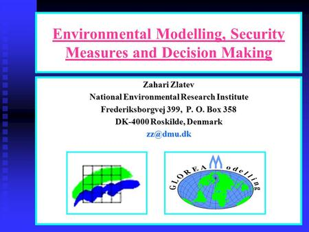 Environmental Modelling, Security Measures and Decision Making Zahari Zlatev National Environmental Research Institute Frederiksborgvej 399, P. O. Box.