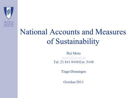National Accounts and Measures of Sustainability Rui Mota Tel. 21 841 9440 Ext. 3440 Tiago Domingos October 2011.