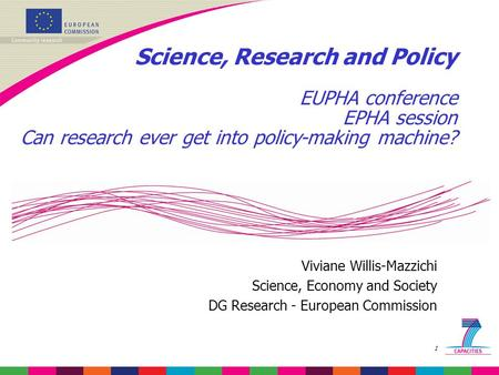 1 Science, Research and Policy EUPHA conference EPHA session Can research ever get into policy-making machine? Viviane Willis-Mazzichi Science, Economy.