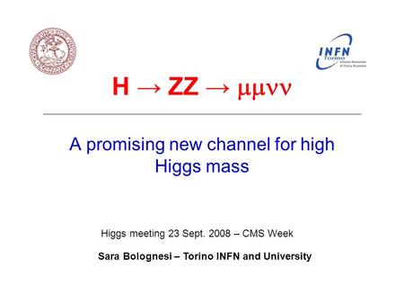 H → ZZ →  A promising new channel for high Higgs mass Sara Bolognesi – Torino INFN and University Higgs meeting 23 Sept. 2008 – CMS Week.