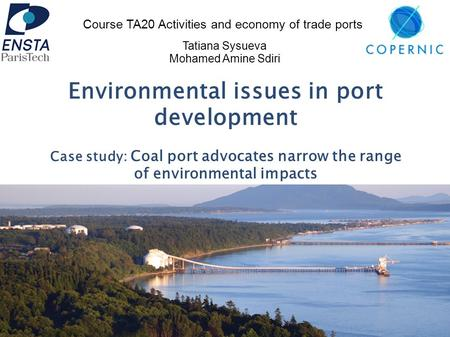 Environmental issues in port development Case study: Coal port advocates narrow the range of environmental impacts Course TA20 Activities and economy of.