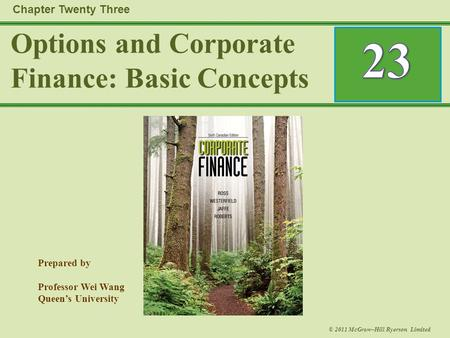 Prepared by Professor Wei Wang Queen's University © 2011 McGraw–Hill Ryerson Limited Options and Corporate Finance: Basic Concepts Chapter Twenty Three.