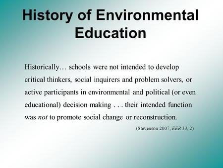 Historically… schools were not intended to develop critical thinkers, social inquirers and problem solvers, or active participants in environmental and.