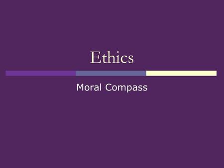 Ethics Moral Compass. Definition: Ethics  What is ethics? Branch of philosophy that deals with issues of right and wrong in human affairs.