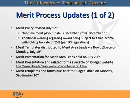 Merit Process Updates (1 of 2) Merit Policy revised July 12 th One-time merit payout date is December 7 th vs. December 1 st Additional wording regarding.