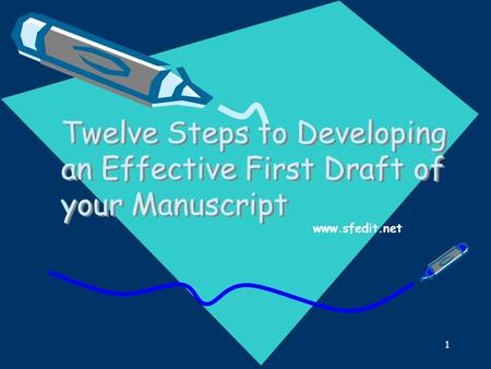 1 Twelve Steps to Developing an Effective First Draft of your Manuscript www.sfedit.net.
