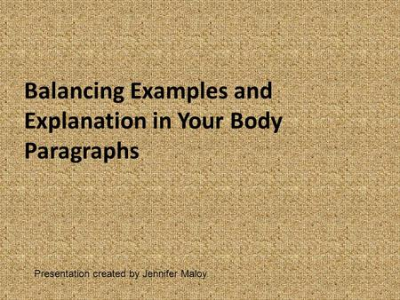 Balancing Examples and Explanation in Your Body Paragraphs Presentation created by Jennifer Maloy.