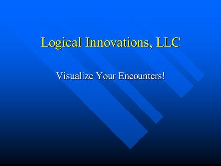 Logical Innovations, LLC Visualize Your Encounters!