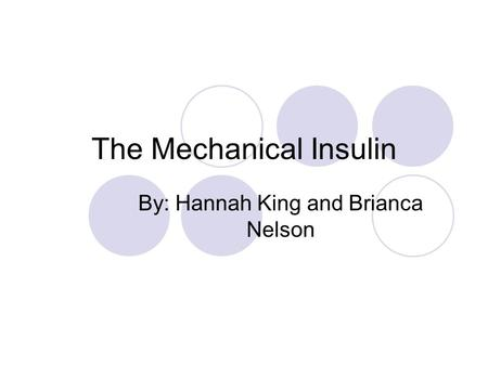 The Mechanical Insulin By: Hannah King and Brianca Nelson.
