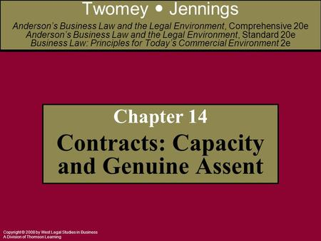 Copyright © 2008 by West Legal Studies in Business A Division of Thomson Learning Chapter 14 Contracts: Capacity and Genuine Assent Twomey Jennings Anderson's.