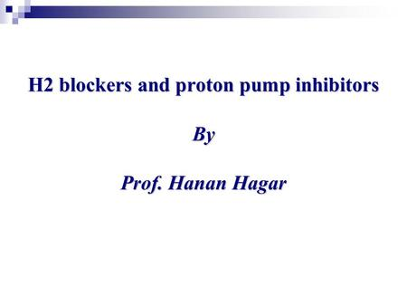 H2 blockers and proton pump inhibitors By Prof. Hanan Hagar.