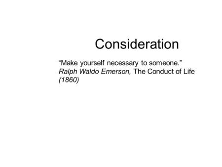 "Consideration ""Make yourself necessary to someone."""