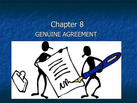 Chapter 8 GENUINE AGREEMENT. OBJECTIVES Define genuine agreement and rescission Define genuine agreement and rescission Identify when duress occurs Identify.