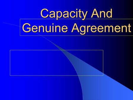Capacity And Genuine Agreement. 6 parts to a Contract Offer Acceptance Capacity Genuine Agreement Consideration Legality.