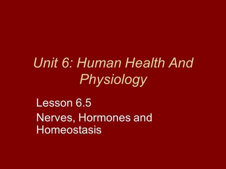 Unit 6: Human Health And Physiology Lesson 6.5 Nerves, Hormones and Homeostasis.