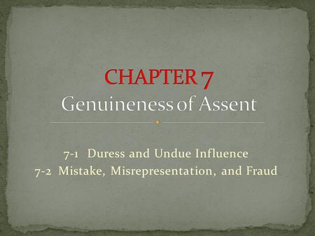7-1Duress and Undue Influence 7-2Mistake, Misrepresentation, and Fraud.