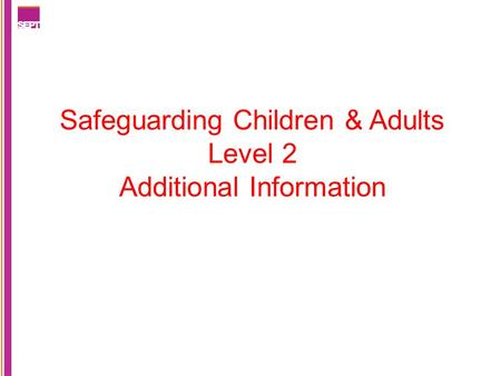 Safeguarding Children & Adults Level 2 Additional Information.