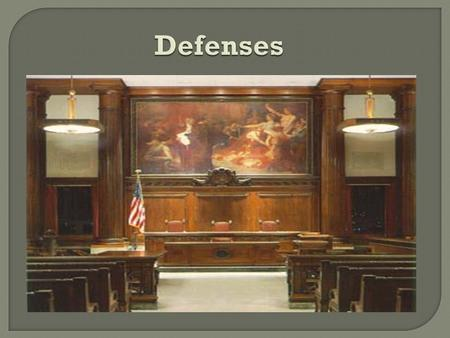 Defenses.  Option #1: do not present any defense force government to prove its case  Option #2: Incorporate any number of defense strategies that are.