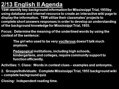 2/13 English II Agenda TSW identify key background information for Mississippi Trial, 1955by using database and internet resource to create an interactive.
