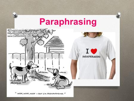 Paraphrasing. Paraphrasing is… O using our own words, phrases, and sentence structure, to create a precise restatement, of another person's words (written.