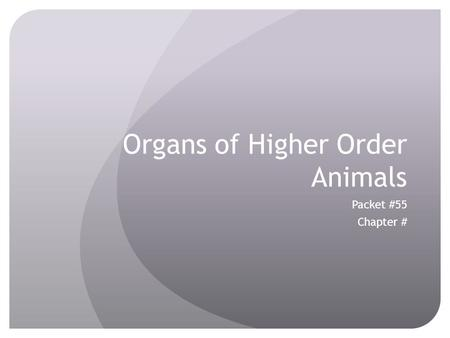 Organs of Higher Order Animals Packet #55 Chapter #
