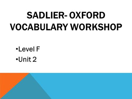 Level F Unit 2 SADLIER- OXFORD VOCABULARY WORKSHOP.