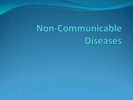 Non-Communicable Diseases Disease that is not transmitted by another person, a vector, or the environment Cardiovascular Disease is one of the most common.