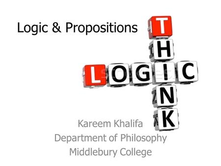 Logic & Propositions Kareem Khalifa Department of Philosophy Middlebury College.