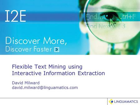 Flexible Text Mining using Interactive Information Extraction David Milward