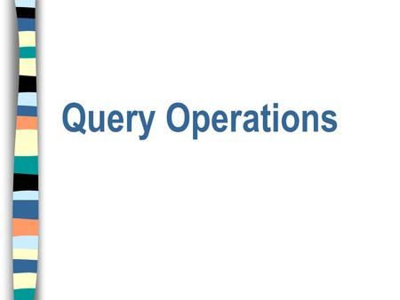 Query Operations. Query Models n IR Systems usually adopt index terms to process queries; n Index term: u A keyword or a group of selected words; u Any.
