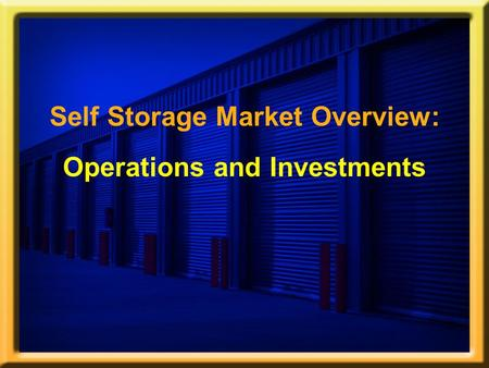 Self Storage Market Overview: Operations and Investments.