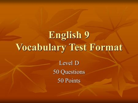 English 9 Vocabulary Test Format Level D 50 Questions 50 Points.