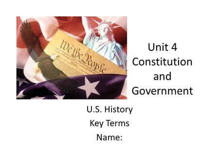 Unit 4 Constitution and Government U.S. History Key Terms Name: