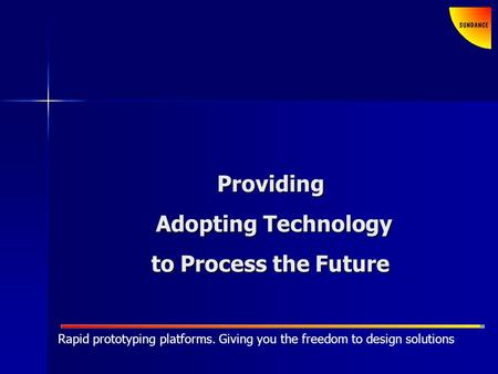 Rapid prototyping platforms. Giving you the freedom to design solutions Providing Adopting Technology Adopting Technology to Process the Future.