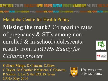 1 Missing the mark? Comparing rates of pregnancy & STIs among non- enrolled & in-school adolescents: results from a PATHS Equity for Children project Manitoba.