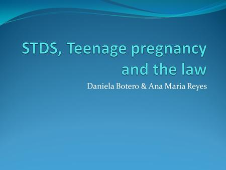 Daniela Botero & Ana Maria Reyes. Teenage Pregnancy in Cali, Colombia - Recent results of investigation, shows that of 1000 pregnancies, 73.1 occur among.