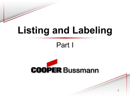1 Listing and Labeling Part I. © 2003 Cooper Bussmann, Inc. 2 Considerations When selecting an electrical device it can often be difficult to determine.