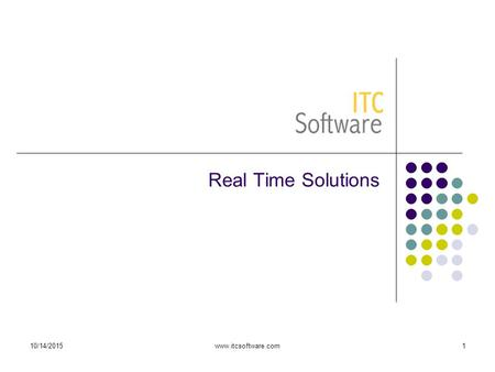 10/14/2015www.itcsoftware.com1 Real Time Solutions.