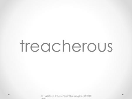 Vocabulary davis school district farmington ut ppt download for Define treacherous