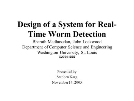 Design of a System for Real- Time Worm Detection Bharath Madhusudan, John Lockwood Department of Computer Science and Engineering Washington University,