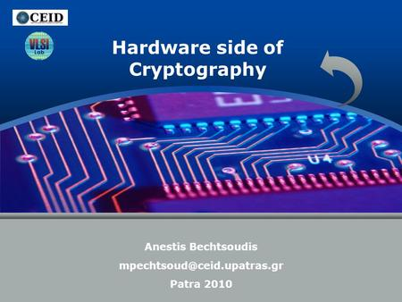 LOGO Hardware side of Cryptography Anestis Bechtsoudis Patra 2010.