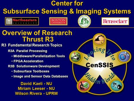 Center for Subsurface Sensing & <strong>Imaging</strong> Systems Overview of Research Thrust R3 R3 Fundamental Research Topics R3A Parallel <strong>Processing</strong> Middleware/Parallelization.