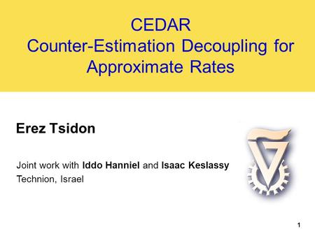 CEDAR Counter-Estimation Decoupling for Approximate Rates Erez Tsidon Joint work with Iddo Hanniel and Isaac Keslassy Technion, Israel 1.