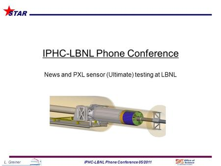 L. Greiner1IPHC-LBNL Phone Conference 05/2011 STAR IPHC-LBNL Phone Conference News and PXL sensor (Ultimate) testing at LBNL.