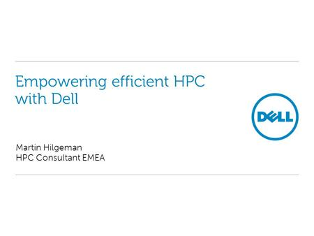 Empowering efficient HPC with Dell Martin Hilgeman HPC Consultant EMEA.
