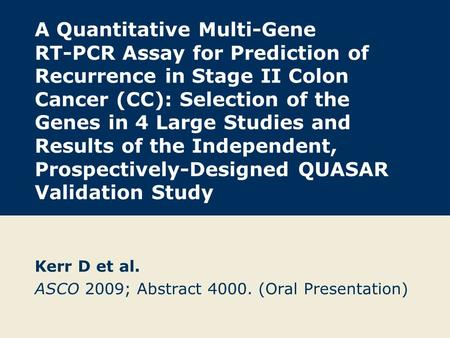 A Quantitative Multi-Gene RT-PCR Assay for Prediction of Recurrence in Stage II Colon Cancer (CC): Selection of the Genes in 4 Large Studies and Results.